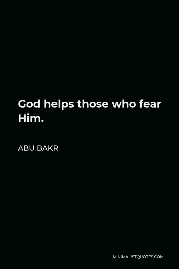 Abu Bakr Quote - God helps those who fear Him.
