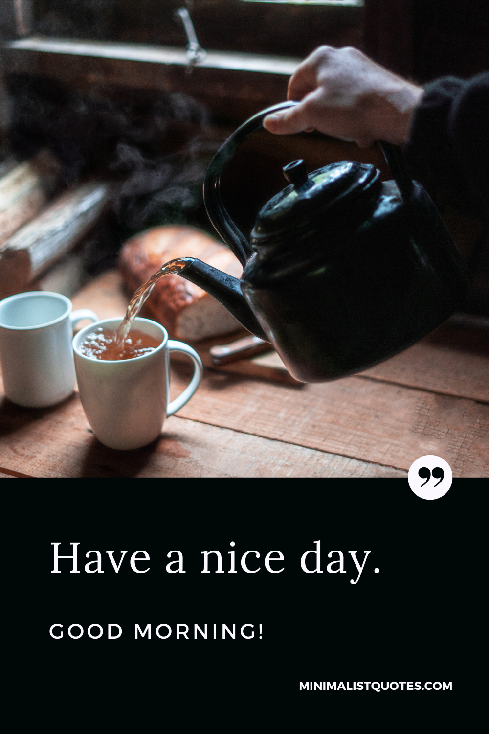 Good Morning: Have a nice day.