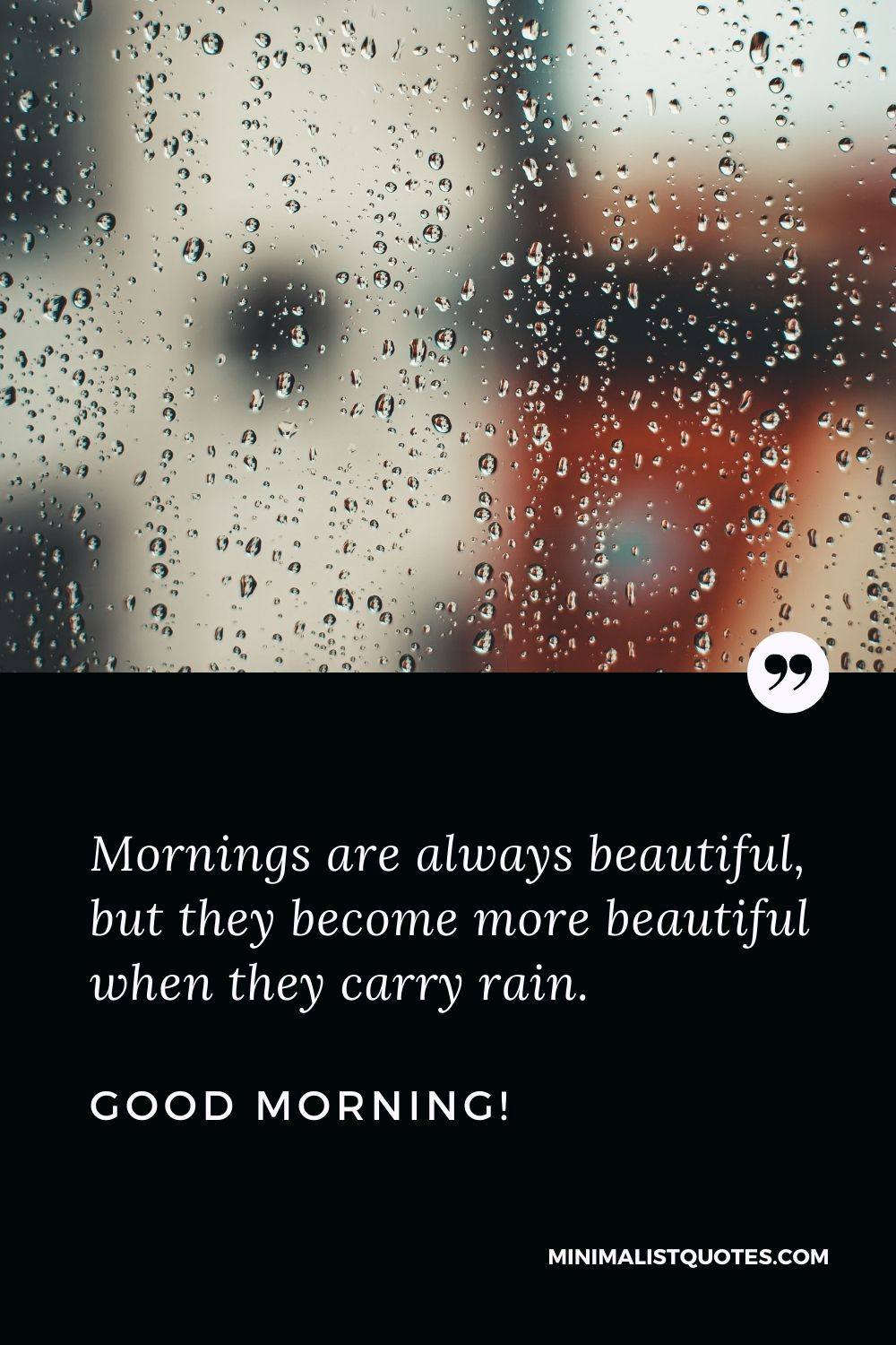 Good morning rainy day Quote: Mornings are always beautiful, but they become more beautiful when they carry rain. Good Morning!