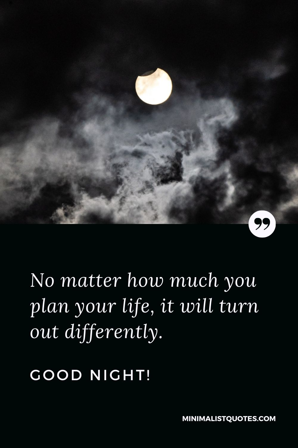 Good Night Quote, Wish & Message With Image: No matter how much you plan your life, it will turn out differently. Good Night!