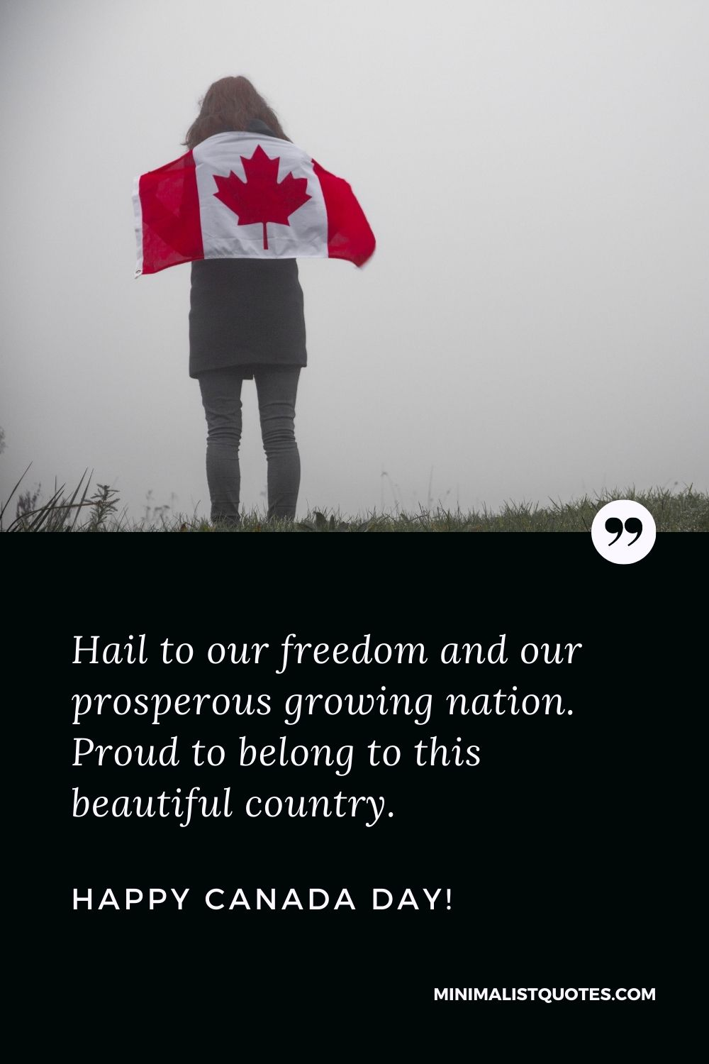 Happy Canada day greetings: Hail to our freedom and our prosperous growing nation. Proud to belong to this beautiful country. Happy Canada Day!