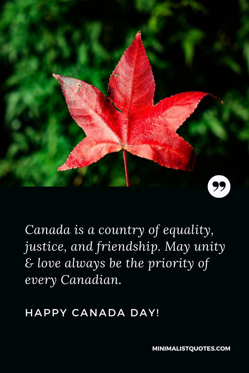 Happy Canada day messages: Canada is a country of equality, justice, and friendship. May unity & love always be the priority of every Canadian. Happy Canada Day!