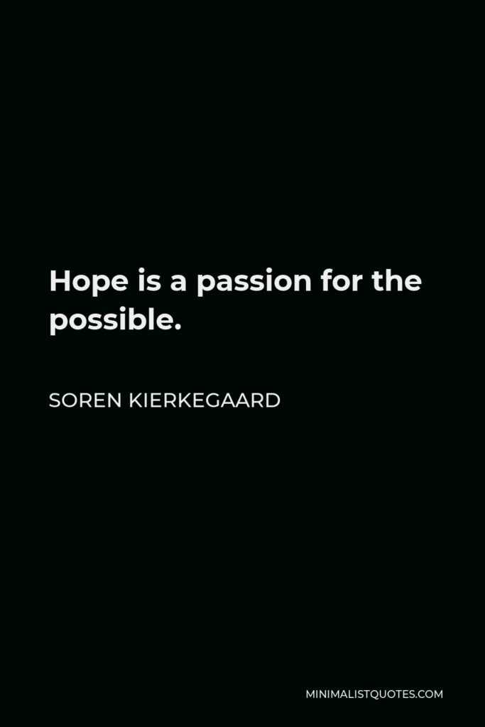 Soren Kierkegaard Quote - Hope is a passion for the possible.