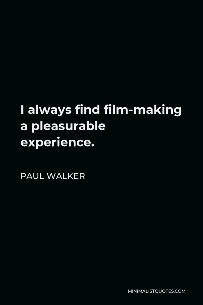 Paul Walker Quote - I always find film-making a pleasurable experience.