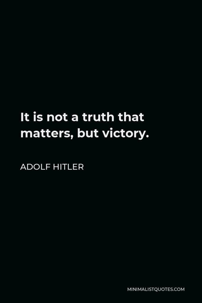 Adolf Hitler Quote - It is not a truth that matters, but victory.