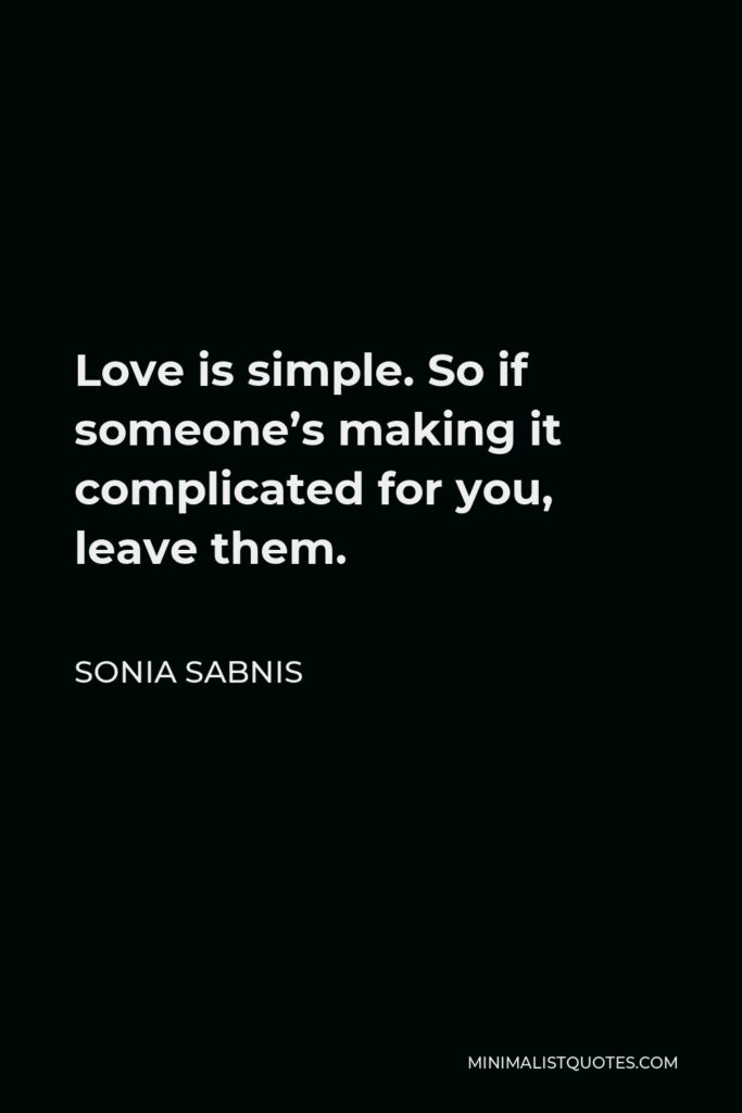 Sonia Sabnis Quote - Love is simple. So if someone's making it complicated for you, leave them.