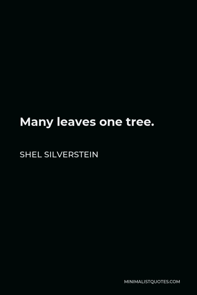 Shel Silverstein Quote - Many leaves one tree.