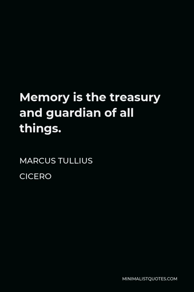 Marcus Tullius Cicero Quote - Memory is the treasury and guardian of all things.