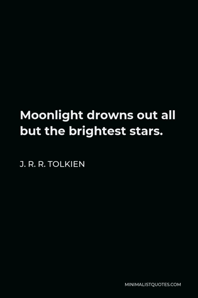 J. R. R. Tolkien Quote - Moonlight drowns out all but the brightest stars.