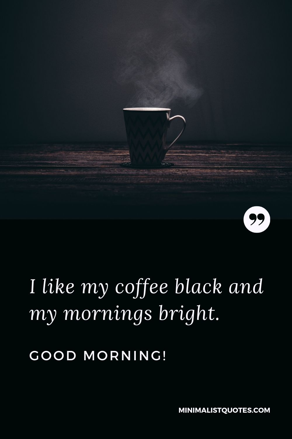 Morning Quote, Wish & Message: I like my coffee black and my mornings bright. Good Morning!