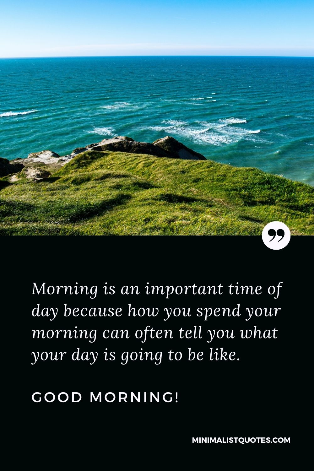 Good Morning Quote, Wish & Message With Image: Morning is an important time of day because how you spend your morning can often tell you what your day is going to be like. Good Morning!