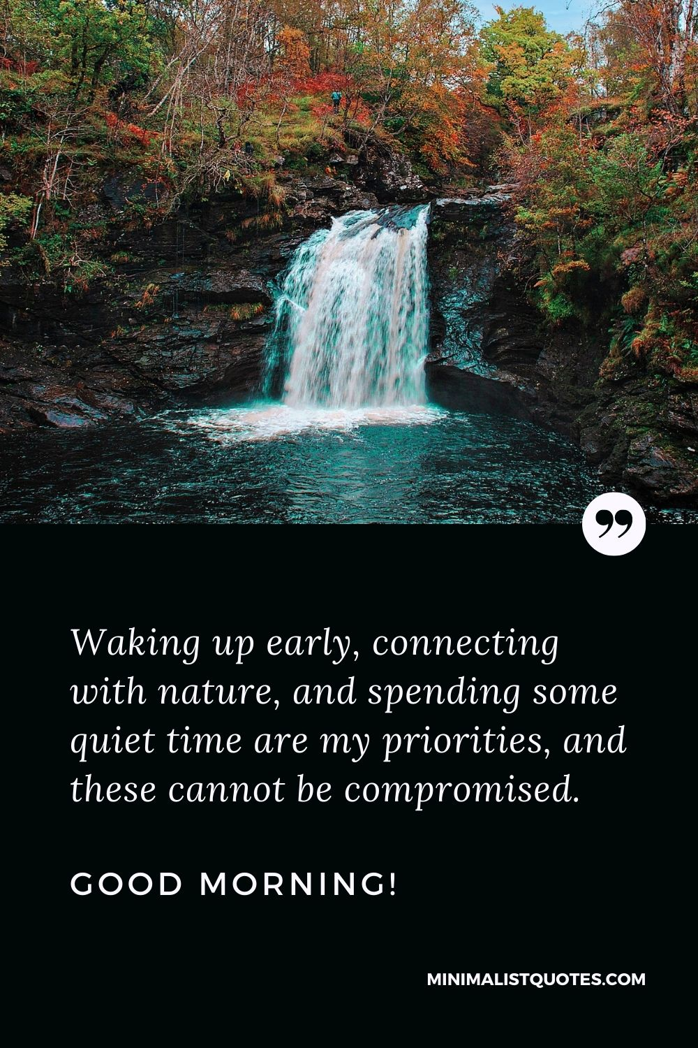 Good Morning Quote, Wish & Message: Waking up early, connecting with nature, and spending some quiet time are my priorities, and these cannot be compromised. Good Morning!