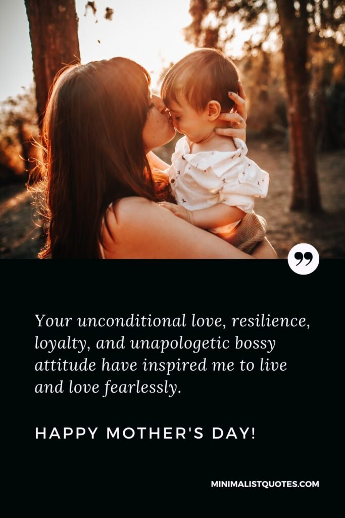 Mother's Day Quote, Wish & Message With Image: Your unconditional love, resilience, loyalty, and unapologetic bossy attitude have inspired me to live and love fearlessly. Happy Mothers Day!