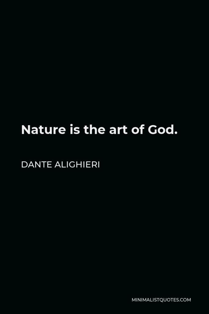 Dante Alighieri Quote - Nature is the art of God.