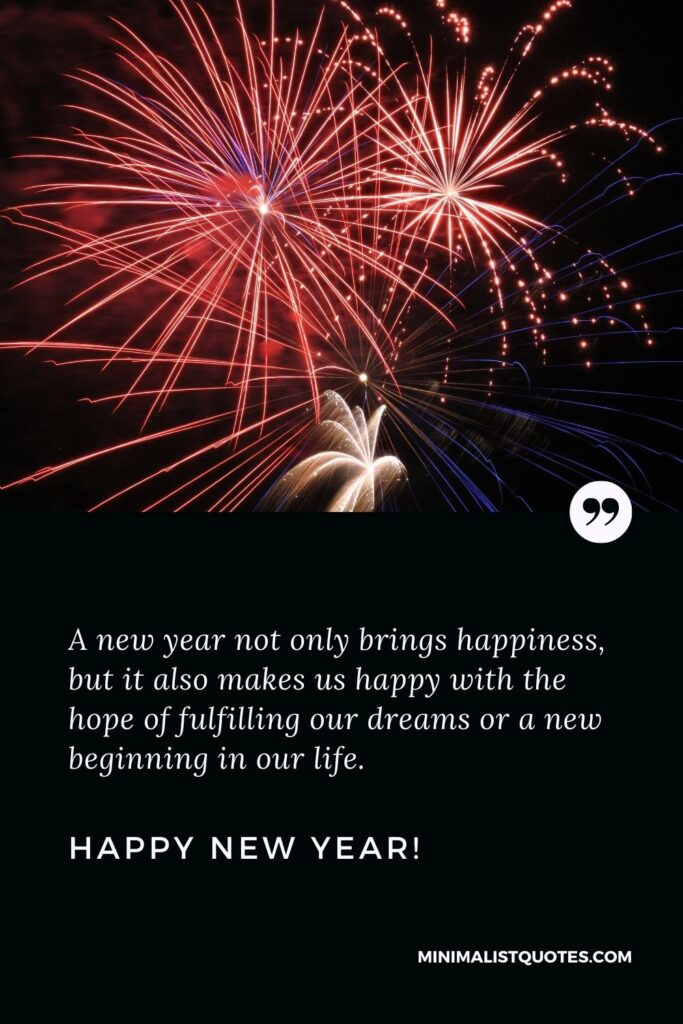 New year greetings for loved ones: A new year not only brings happiness, but it also makes us happy with the hope of fulfilling our dreams or a new beginning in our life. Happy New Year!