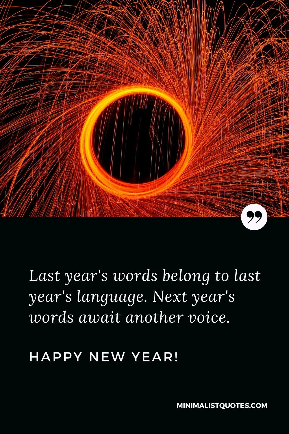 New year motivational quote: Last year's words belong to last year's language. Next year's words await another voice. Happy New Year!