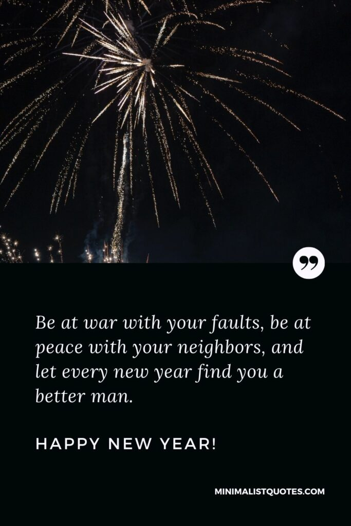 New Year Wishes For Employees: Be at war with your faults, be at peace with your neighbors, and let every new year find you a better man. Happy New Year!