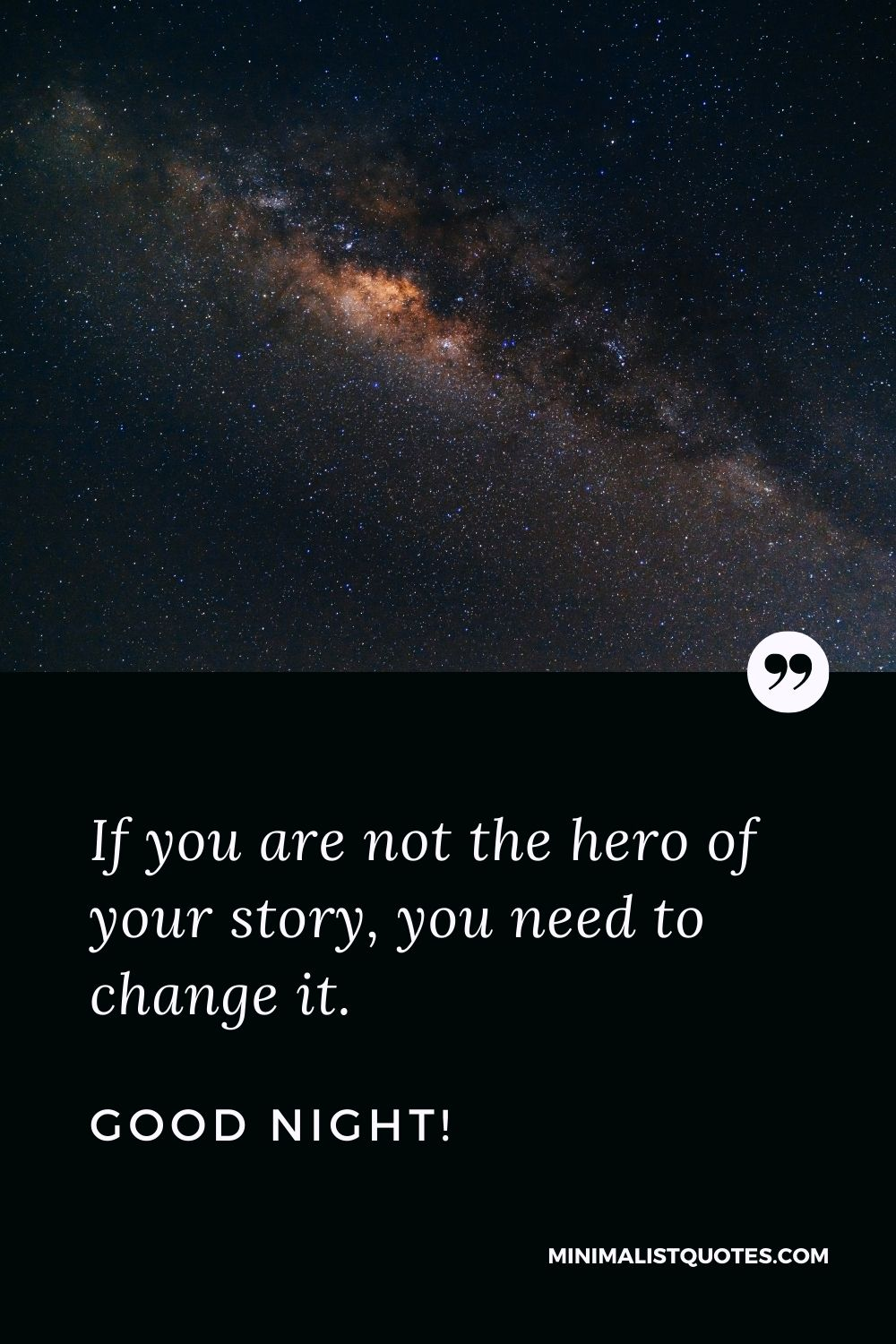 Good Night Quote, Wish & Message With Image: If you are not the hero of your story, you need to change it. Good Night!