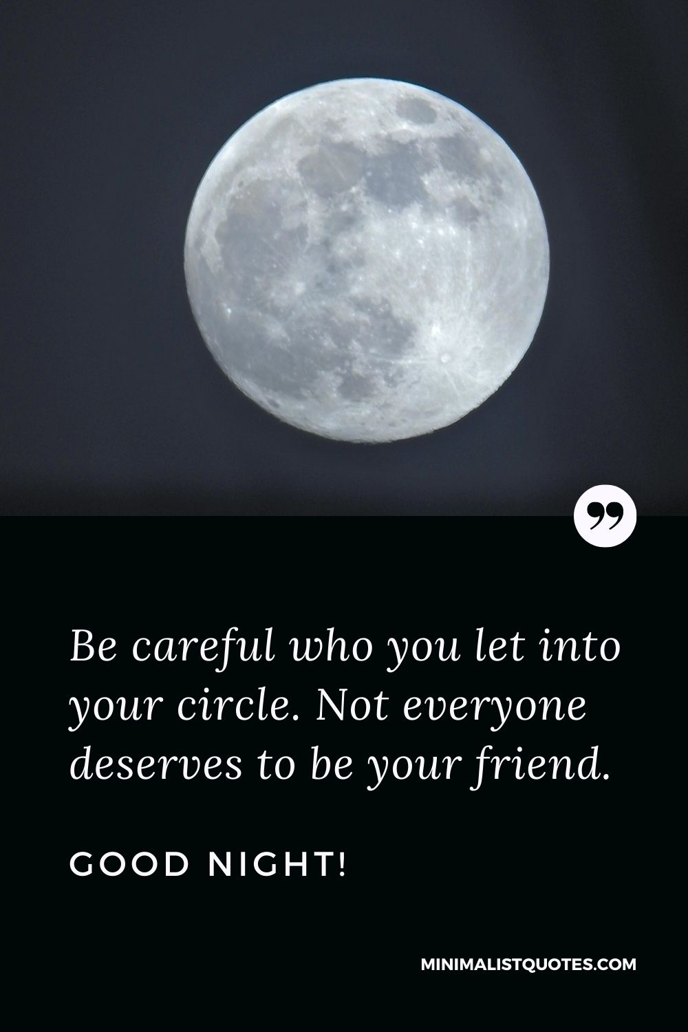 Good Night Quote, Wish & Message With Image: Be careful who you let into your circle. Not everyone deserves to be your friend. Good Night!