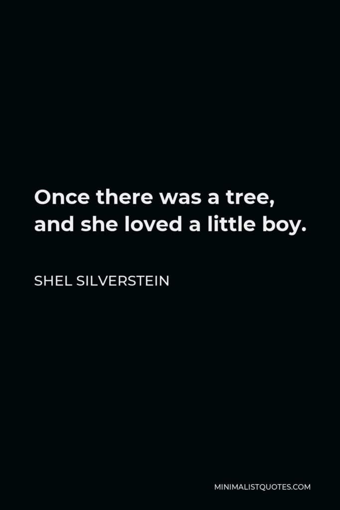 Shel Silverstein Quote - Once there was a tree, and she loved a little boy.