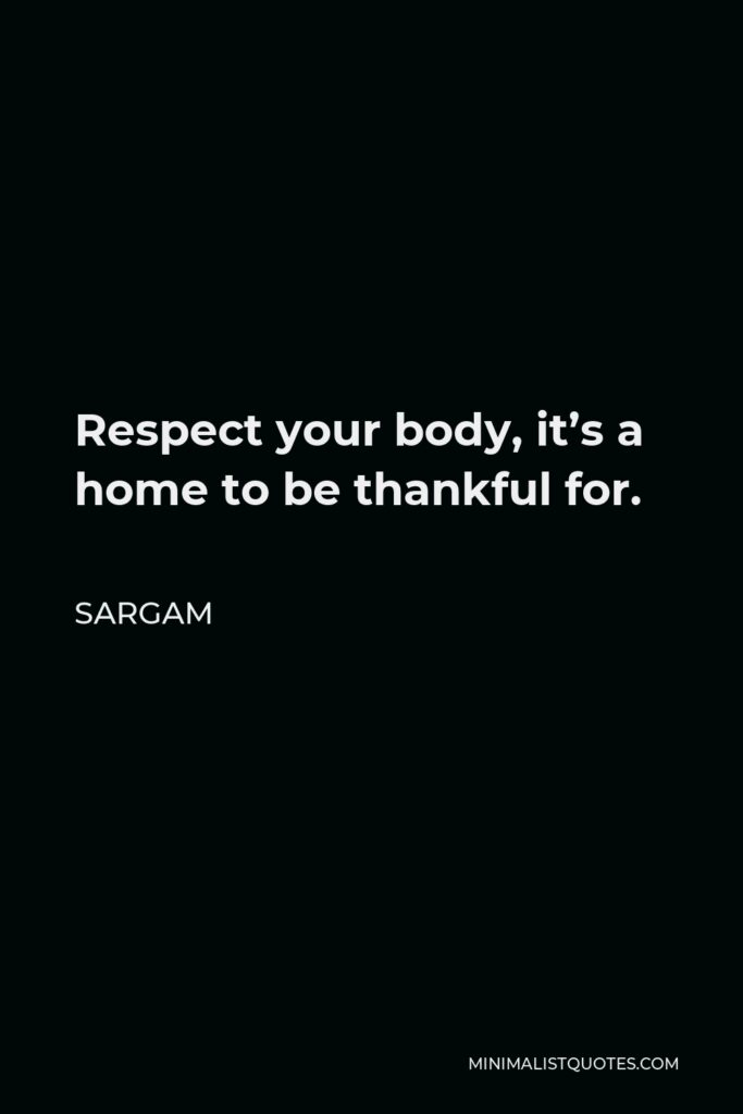 Sargam Quote - Respect your body, it's a home to be thankful for.