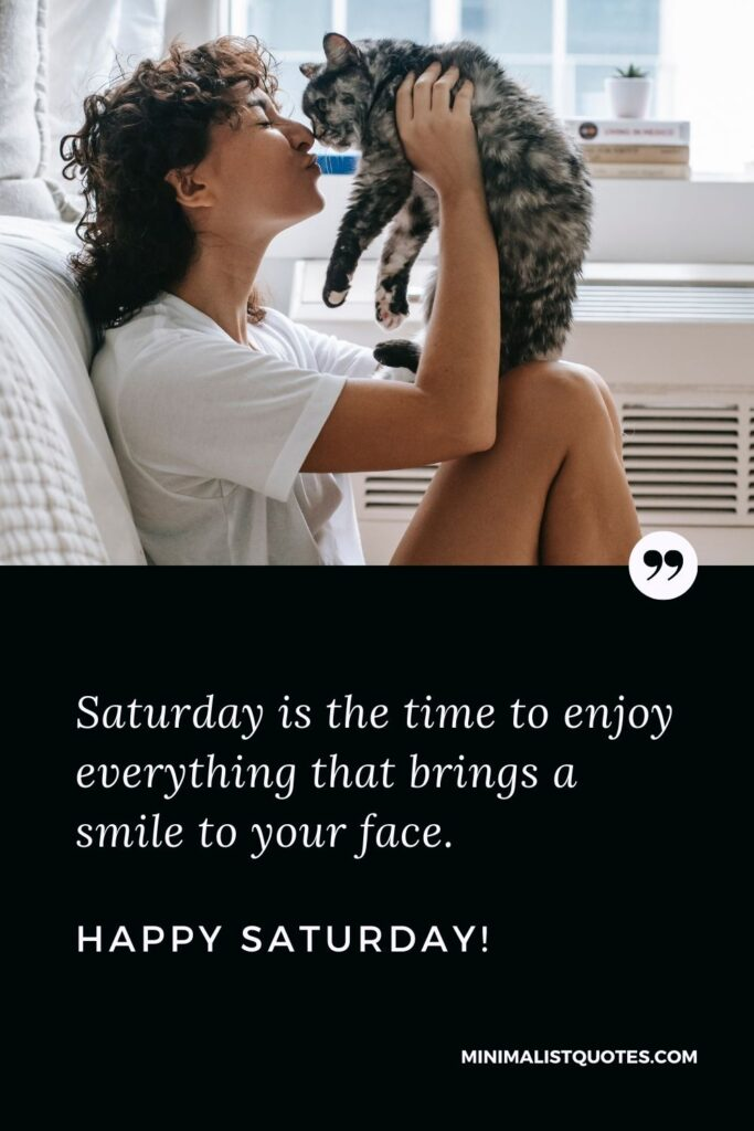 Saturday Quote, Wish & Message With Image: Saturday is the time to enjoy everything that brings a smile to your face. Happy Saturday!