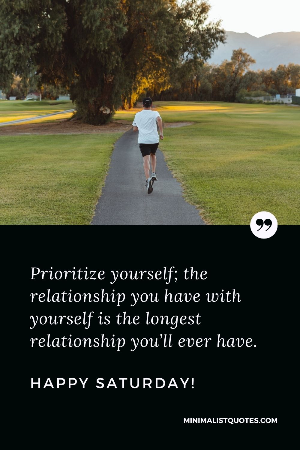 Saturday Quote & Wish With Image: Prioritize yourself; the relationship you have with yourself is the longest relationship you'll ever have. Happy Saturday!
