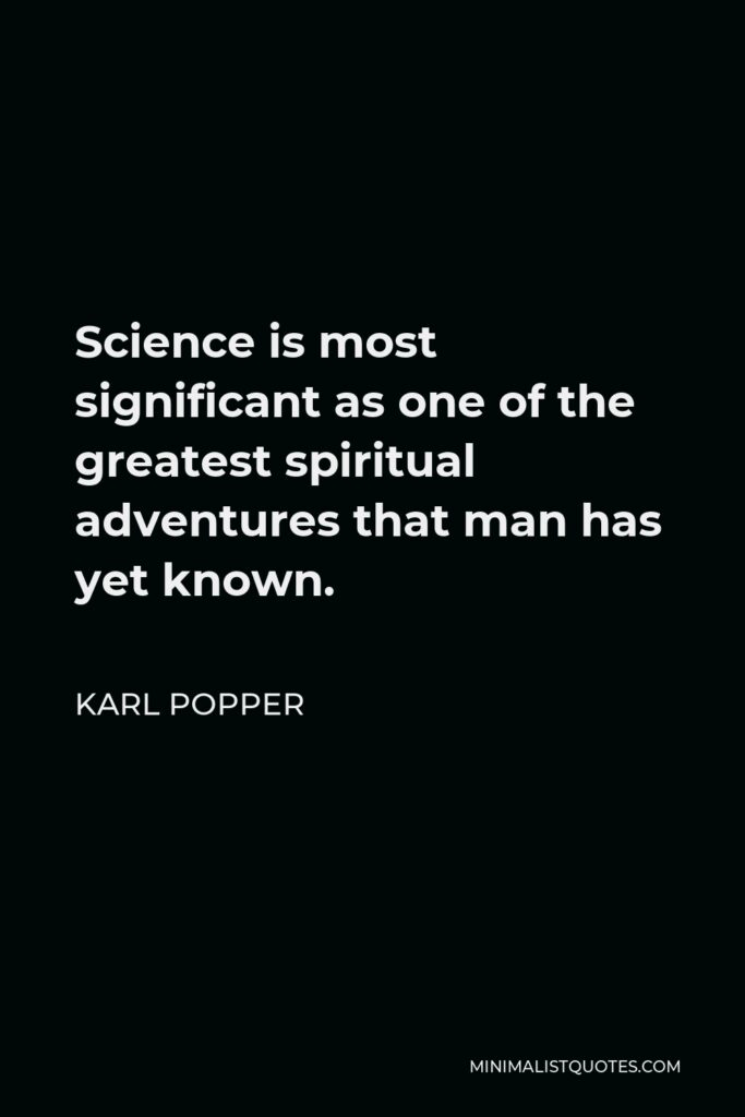 Karl Popper Quote - Science is most significant as one of the greatest spiritual adventures that man has yet known.