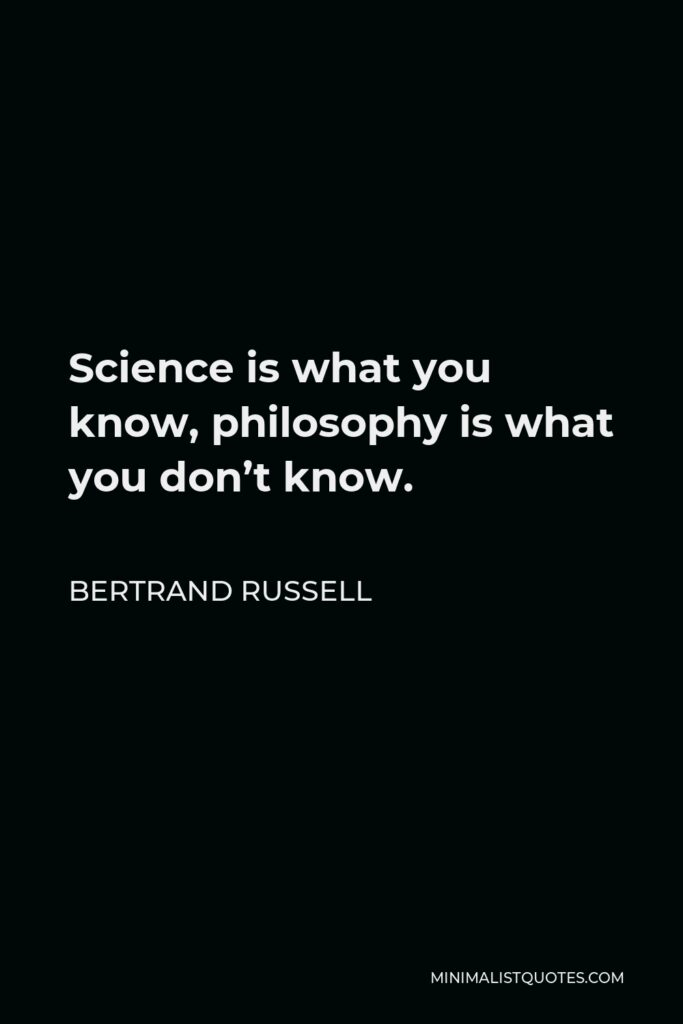 Bertrand Russell Quote - Science is what you know, philosophy is what you don't know.