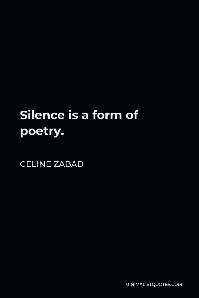 Celine Zabad Quote - Silence is a form of poetry.