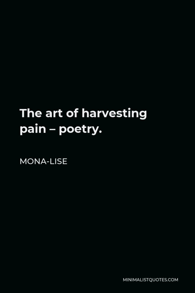 Mona-Lise Quote - The art of harvesting pain – poetry.