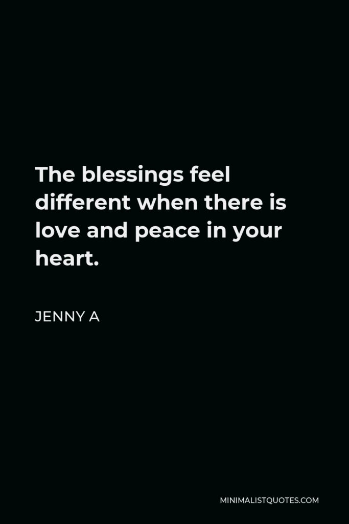 Jenny A Quote - The blessings feel different when there is love and peace in your heart.