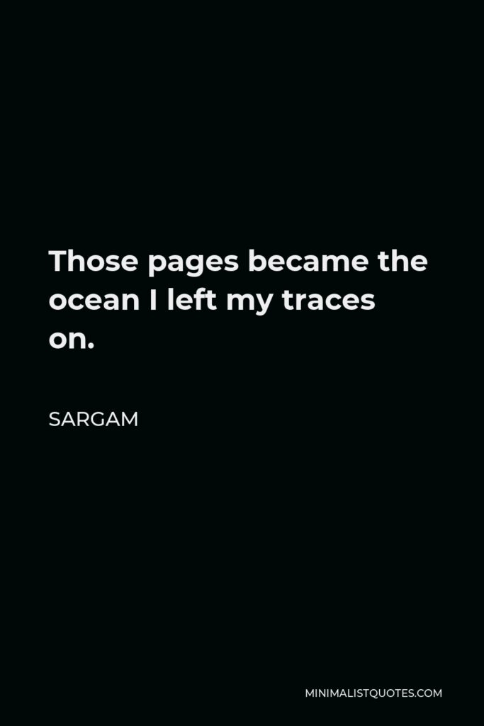 Sargam Quote - Those pages became the ocean I left my traces on.