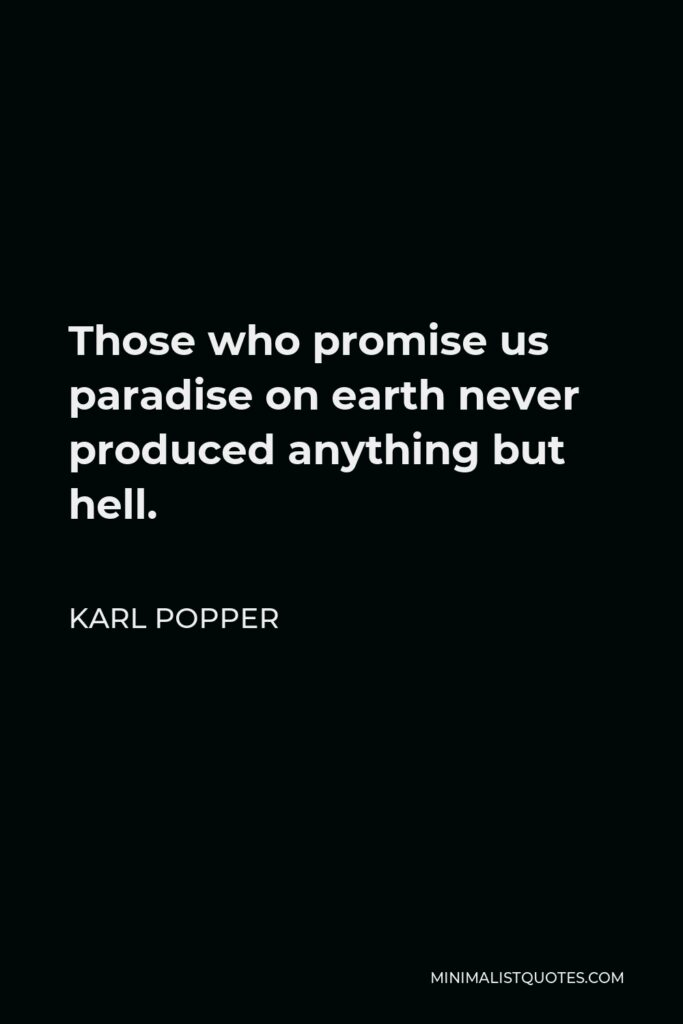 Karl Popper Quote - Those who promise us paradise on earth never produced anything but hell.