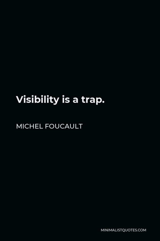 Michel Foucault Quote - Visibility is a trap.