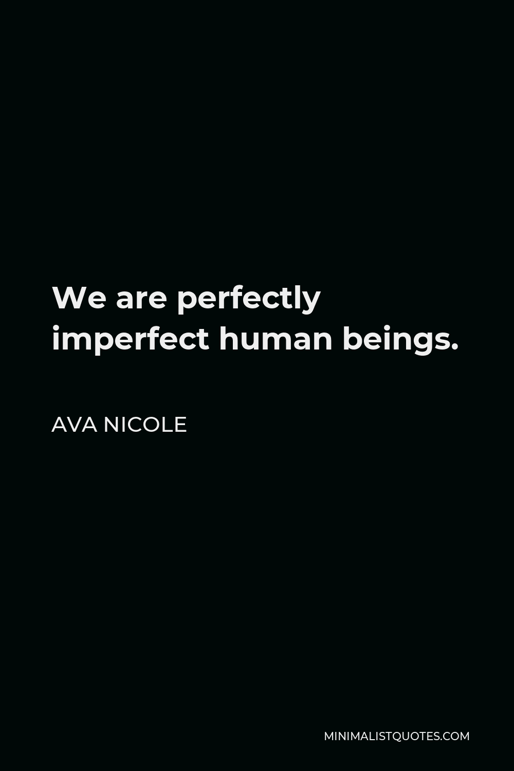 Ava Nicole Quote - We are perfectly imperfect human beings.