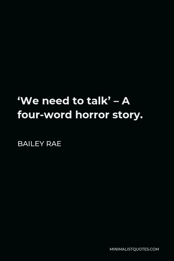 Bailey Rae Quote - 'We need to talk' – A four-word horror story.