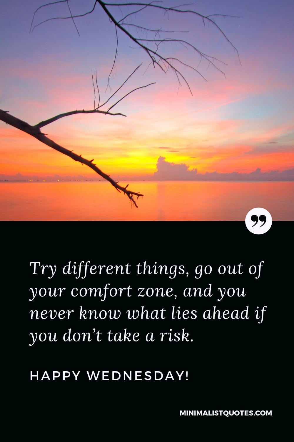 Wednesday Quote, Wish & Message With Image: Try different things, go out of your comfort zone, and you never know what lies ahead if you don't take a risk. Happy Wednesday!