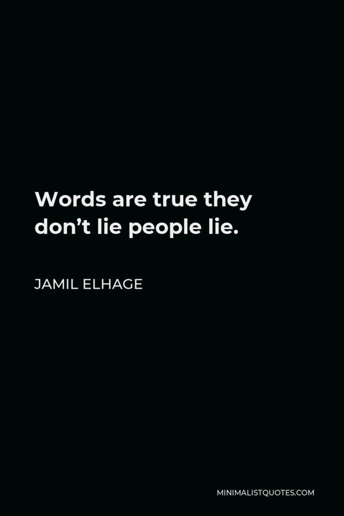 Jamil Elhage Quote - Words are true they don't lie people lie.