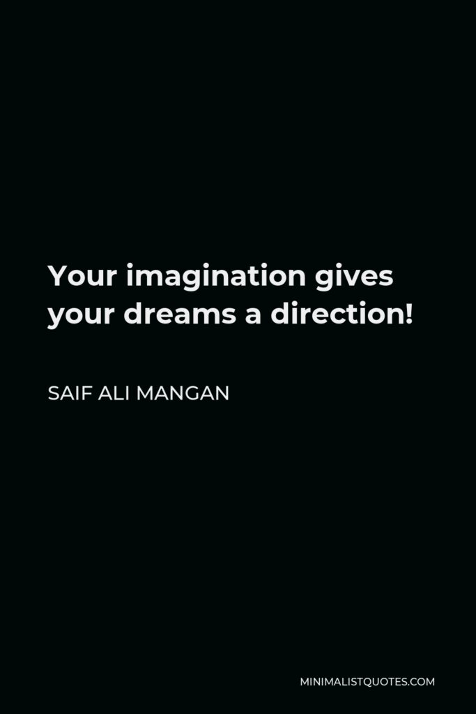 Saif Ali Mangan Quote - Your imagination gives your dreams a direction!