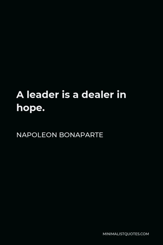 Napoleon Bonaparte Quote - A leader is a dealer in hope.