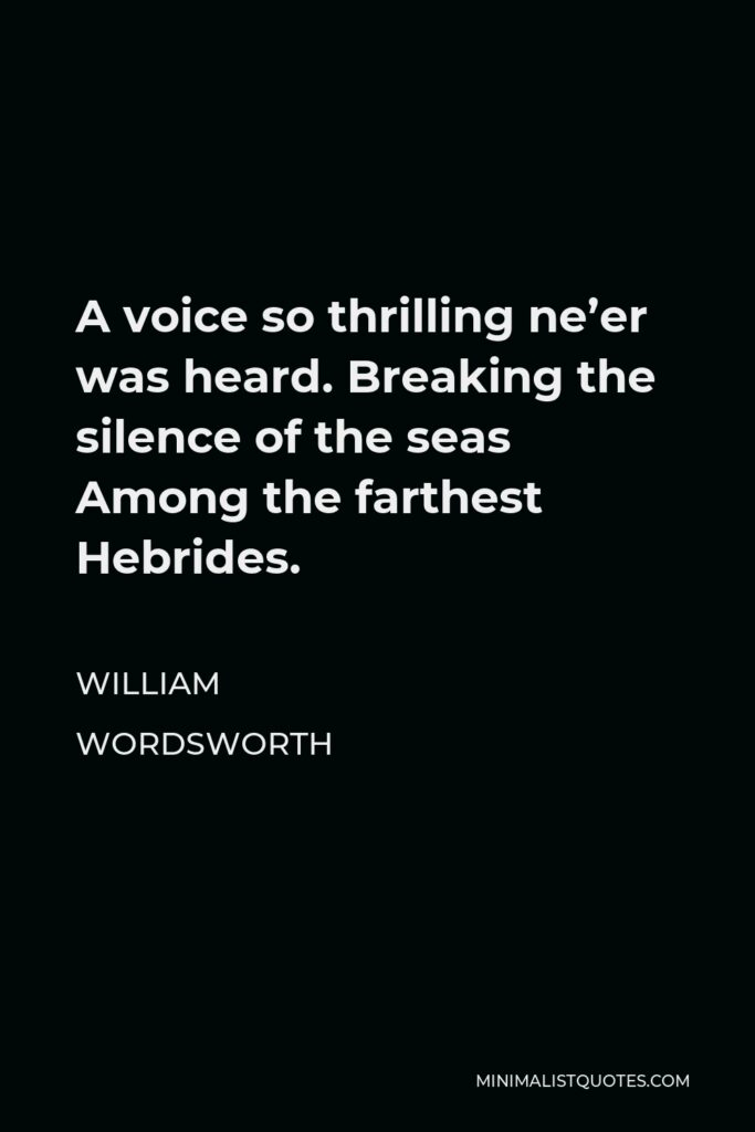 William Wordsworth Quote - A voice so thrilling ne'er was heard. Breaking the silence of the seas Among the farthest Hebrides.
