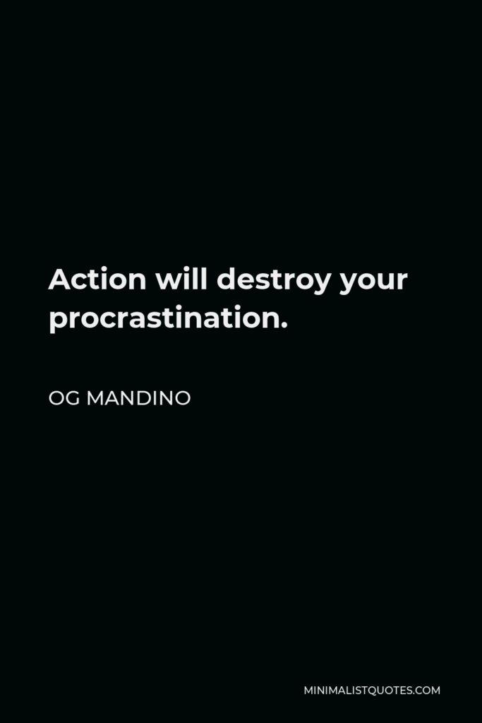 Og Mandino Quote - Action will destroy your procrastination.