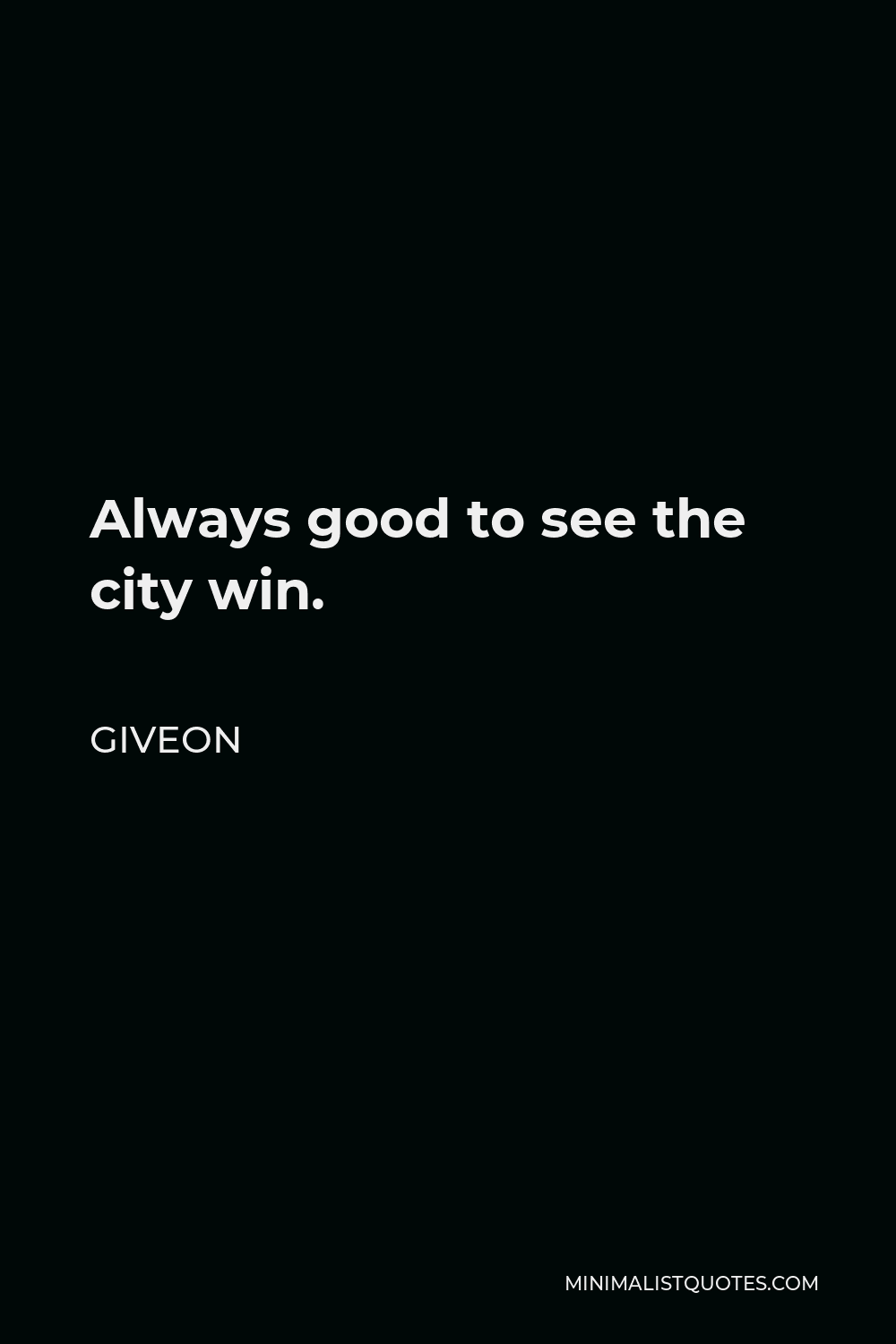 Giveon Quote - Always good to see the city win.