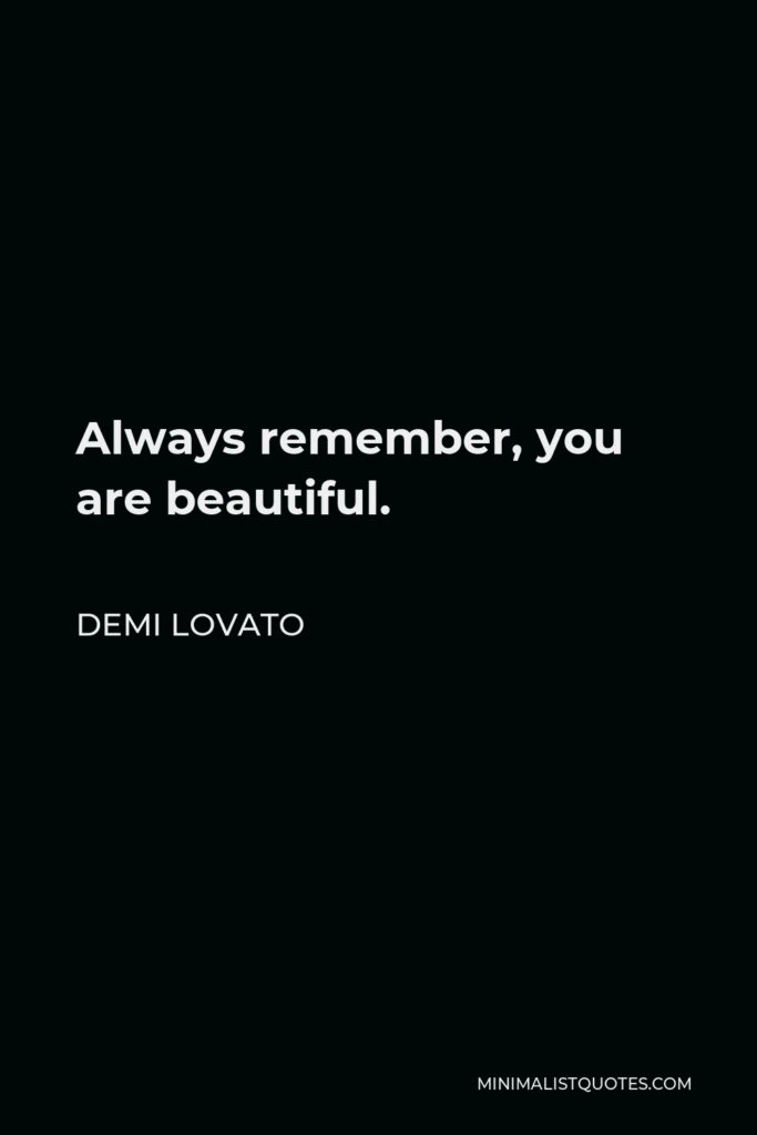 Demi Lovato Quote - Always remember, you are beautiful.