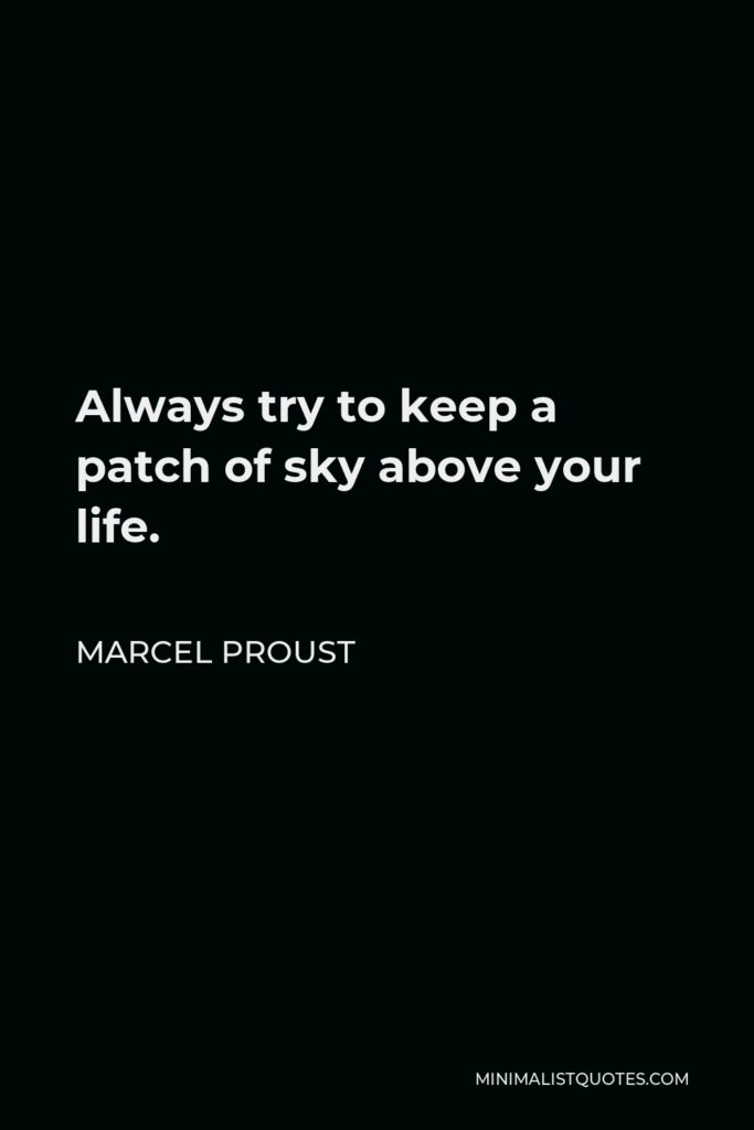 Marcel Proust Quote - Always try to keep a patch of sky above your life.