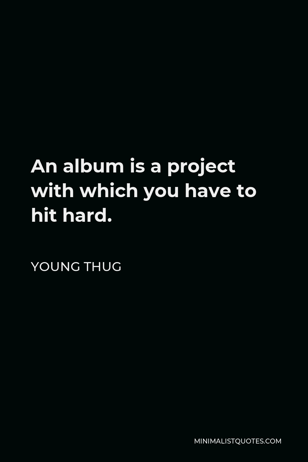 Young Thug Quote - An album is a project with which you have to hit hard.