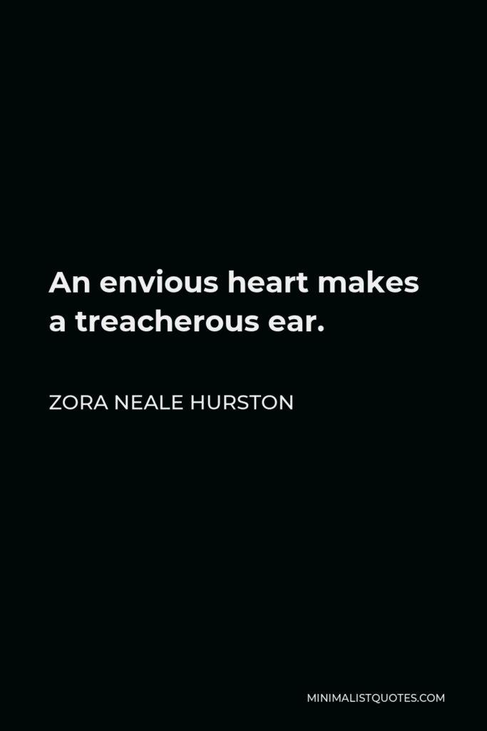 Zora Neale Hurston Quote - An envious heart makes a treacherous ear.