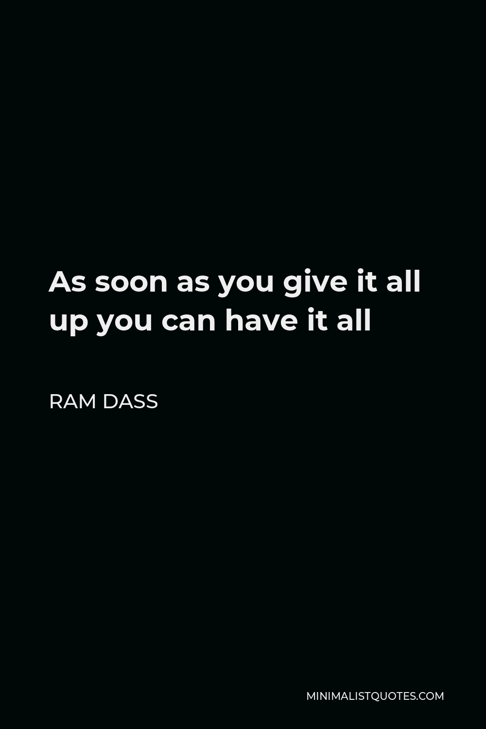 Ram Dass Quote - As soon as you give it all up you can have it all