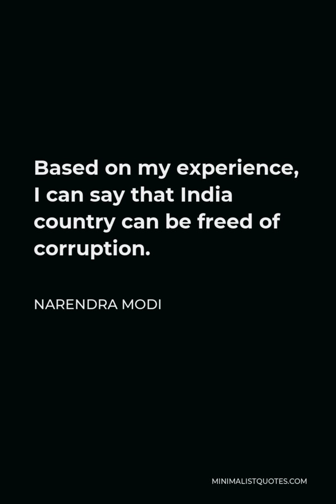 Narendra Modi Quote - Based on my experience, I can say that India country can be freed of corruption.